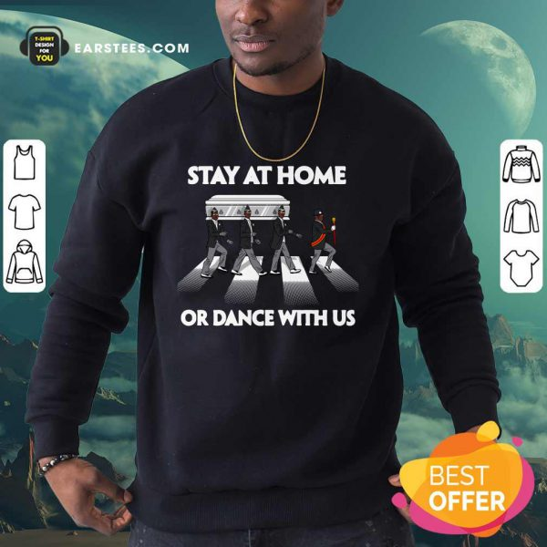 Hot Stay At Home Or Dance With Us Sweatshirt