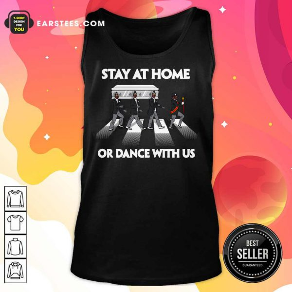 Hot Stay At Home Or Dance With Us Tank Top
