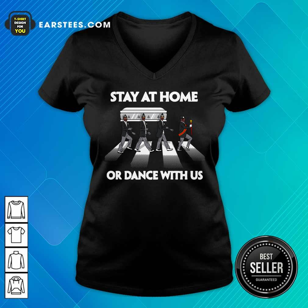 Hot Stay At Home Or Dance With Us V-neck