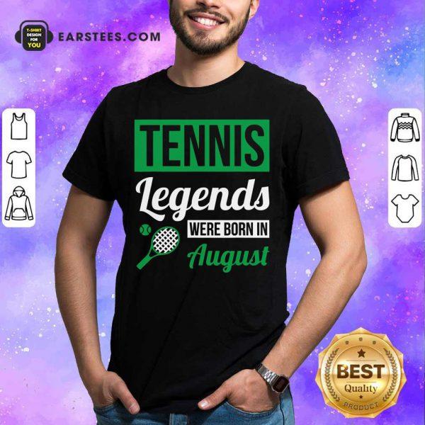 Hot Tennis Legends Were Born In August Birthday Gift Shirt