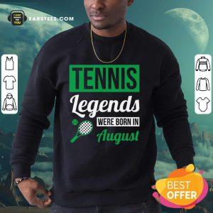 Hot Tennis Legends Were Born In August Birthday Gift Sweatshirt