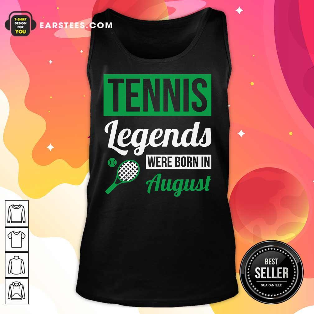 Hot Tennis Legends Were Born In August Birthday Gift Tank Top