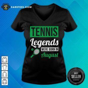Hot Tennis Legends Were Born In August Birthday Gift V-neck