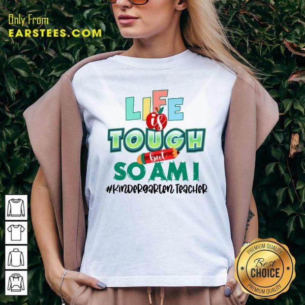 Life Is Tough But So I Am Kindergarten Teacher V-neck