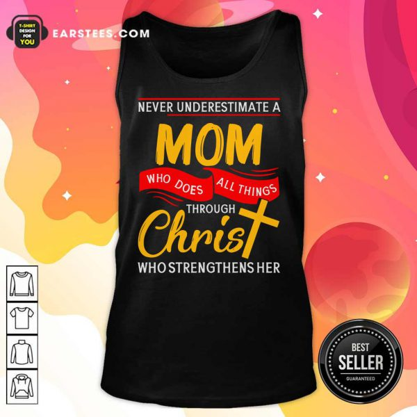 Never Underestimate A Mom Who Does All Things Through Christ Who Strengthens Her Tank Top