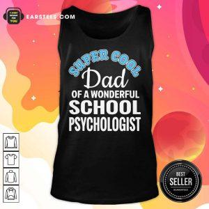 Nice Mens Super Cool Dad Of School Psychologist Tank Top