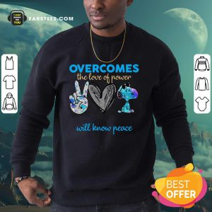 Overcomes The Love Of Power Will Know Peace Love Snoopy Sweatshirt