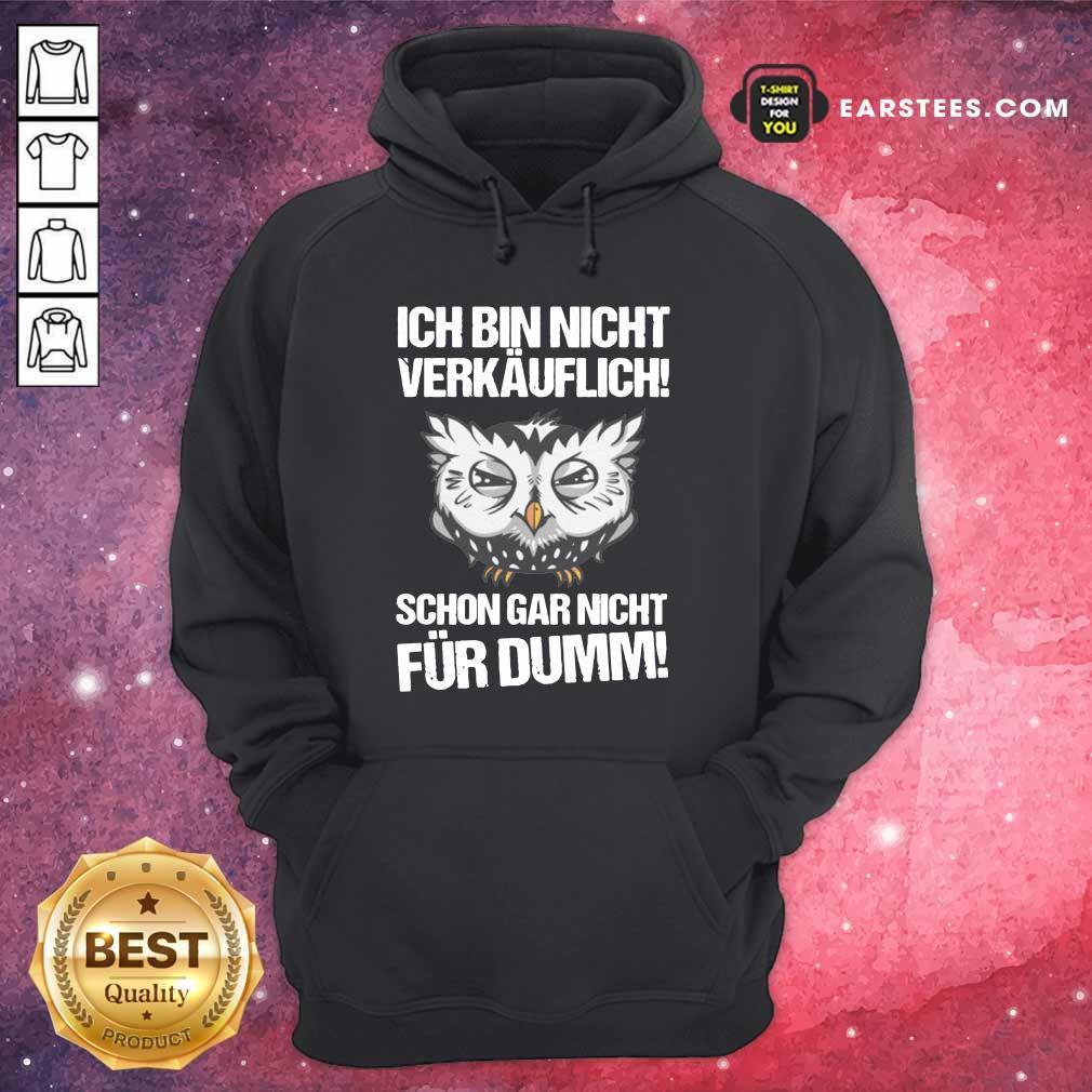 Owl Ich Bin Nicht Verkäuflich Schon Gar Nicht Für Dumm Hoodie