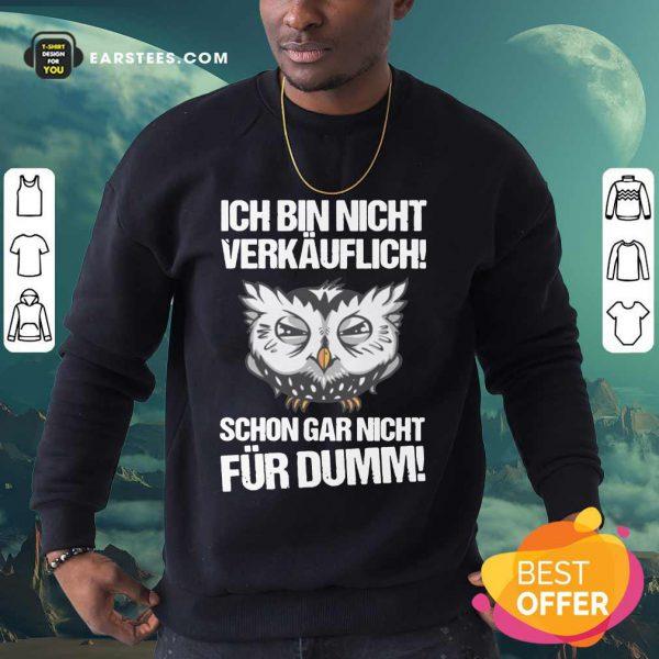 Owl Ich Bin Nicht Verkäuflich Schon Gar Nicht Für Dumm Sweatshirt
