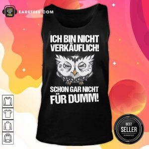 Owl Ich Bin Nicht Verkäuflich Schon Gar Nicht Für Dumm Tank Top