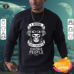 Skull I Ride So I Don't Choke People Motorcycle Biker Sweatshirt