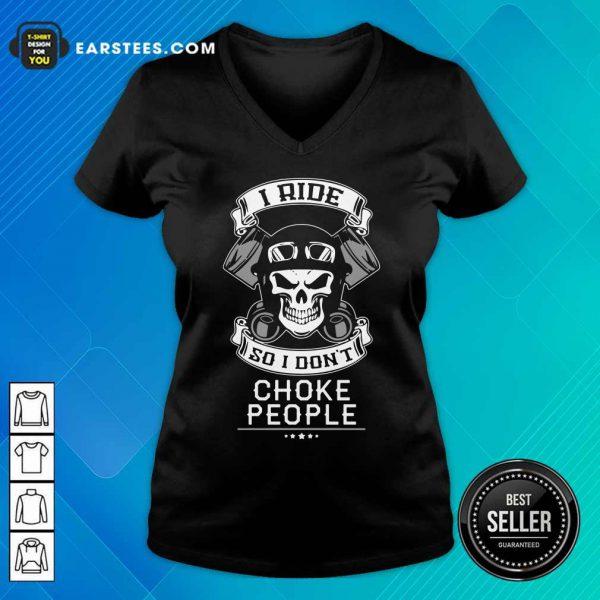 Skull I Ride So I Don't Choke People Motorcycle Biker V-neck