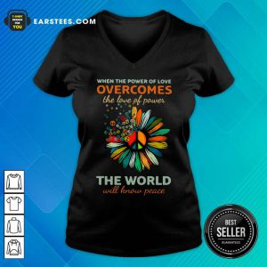 Sun Flower When The Power Of Love Overcomes The Love Of Power The World Will Know Peace V-neck