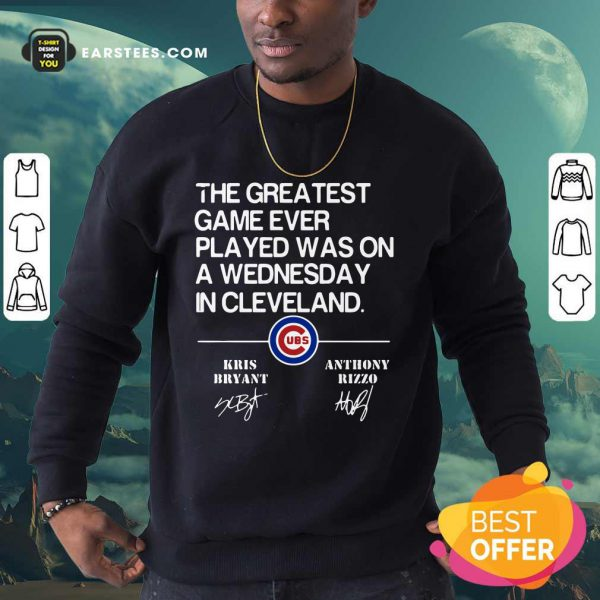 The Greatest Game Ever Played Was On A Wednesday In Cleveland Signature Sweatshirt