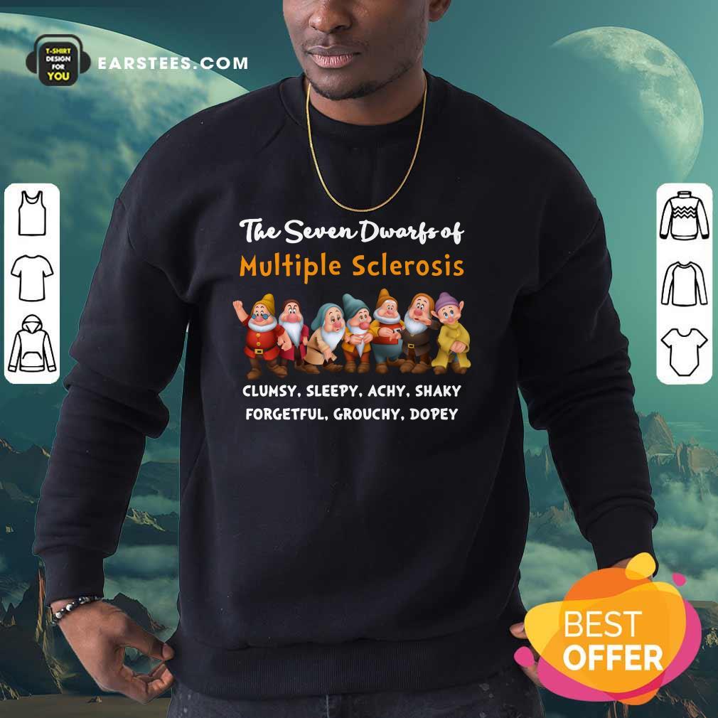 The Seven Dwarfs Of Multiple Sclerosis Clumsy Sleepy Achy Shaky Sweatshirt