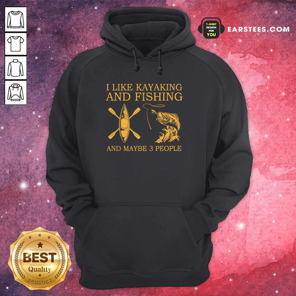 Top I Like Kayaking And Fishing And Maybe 3 People Hoodie