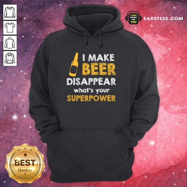 Top I Make Beer Disappear What's Your Superpower Hoodie