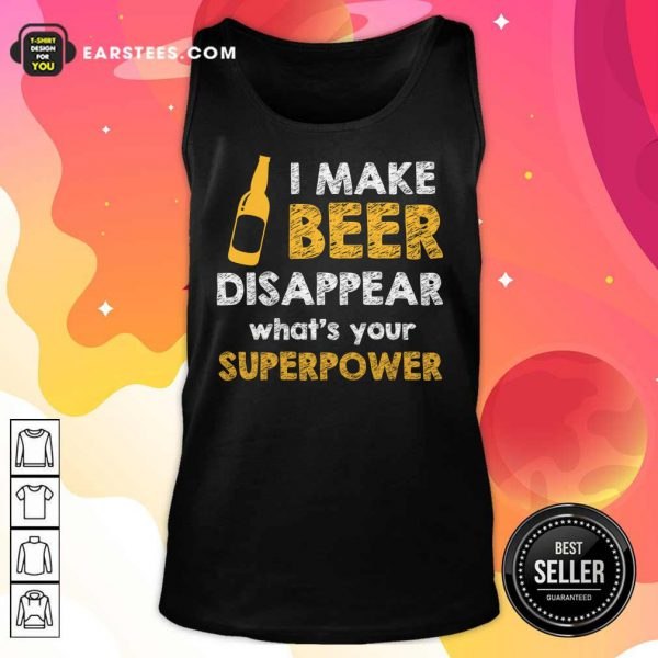 Top I Make Beer Disappear What's Your Superpower Tank Top