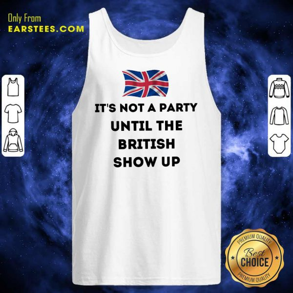 Top It's Not A Party Until The British Show Up Tank Top