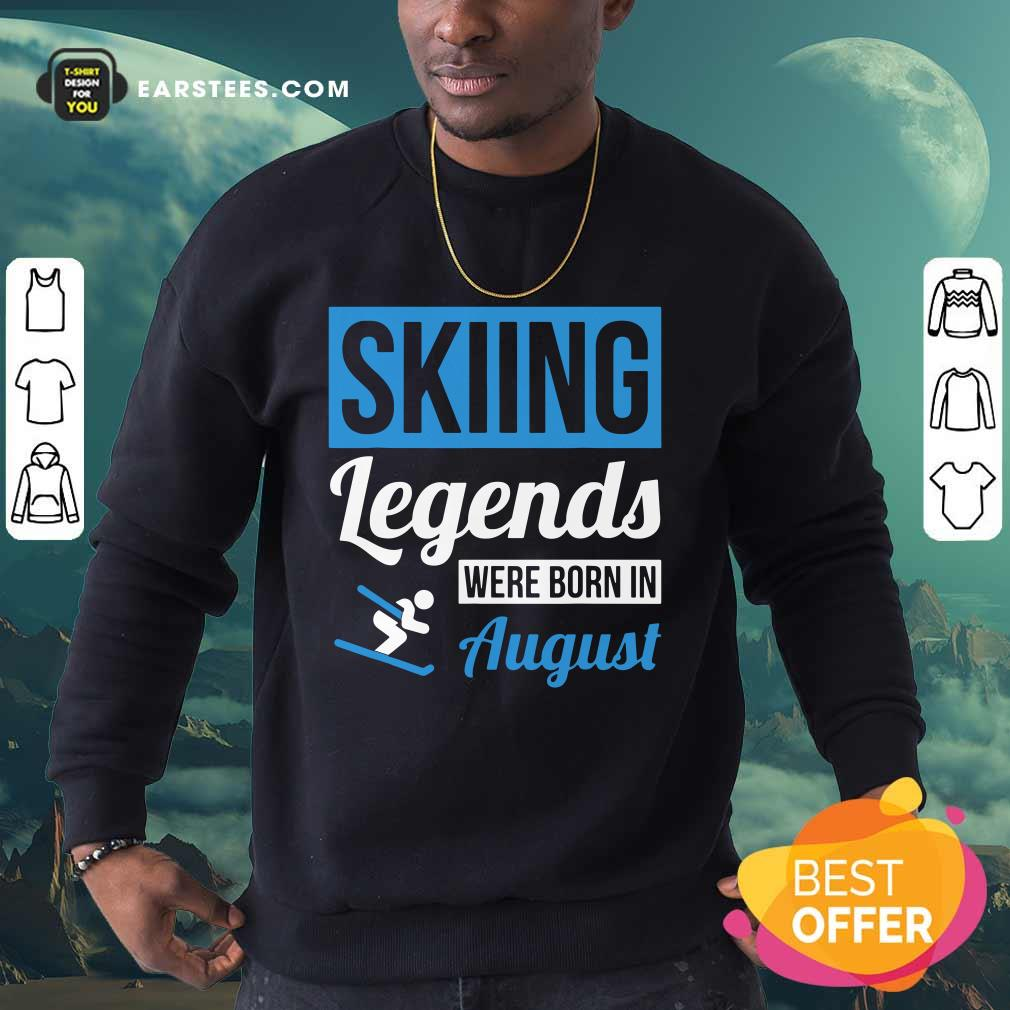 Top Skiing Legends Were Born In August Birthday Gift Sweatshirt