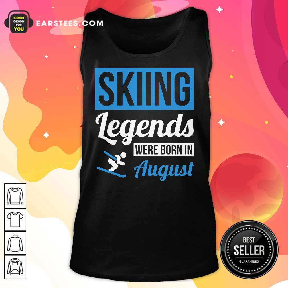 Top Skiing Legends Were Born In August Birthday Gift Tank Top