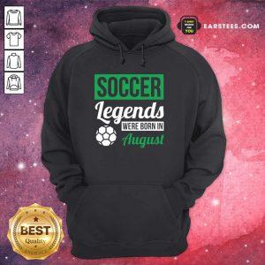 Top Soccer Legends Were Born In August Birthday Gift Hoodie