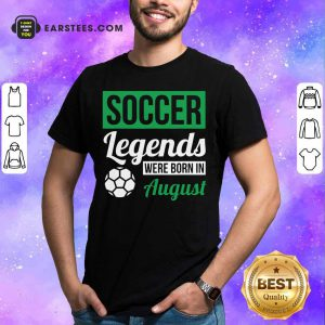 Top Soccer Legends Were Born In August Birthday Gift Shirt