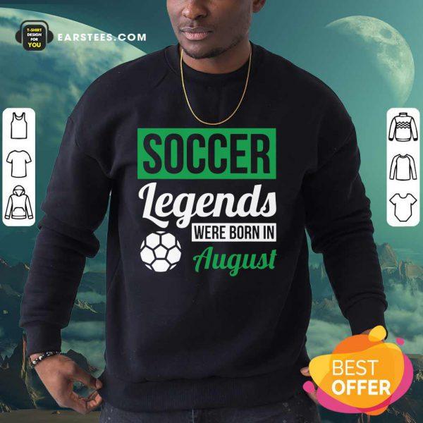 Top Soccer Legends Were Born In August Birthday Gift Sweatshirt