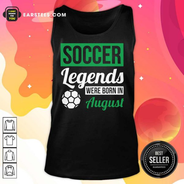 Top Soccer Legends Were Born In August Birthday Gift Tank Top