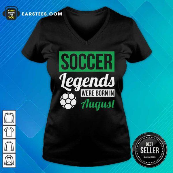 Top Soccer Legends Were Born In August Birthday Gift V-neck
