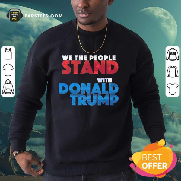 Top We The People Stand With Donald Trump Sweatshirt