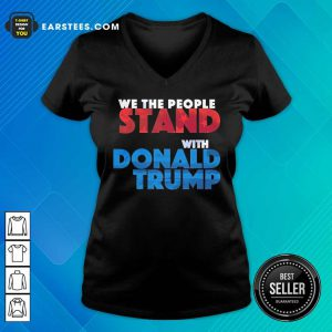 Top We The People Stand With Donald Trump V-neck