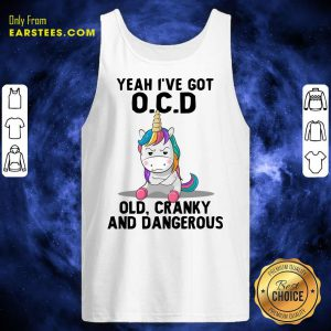 Unicorns Yeah I've Got OCD Old Cranky And Dangerous Tank Top