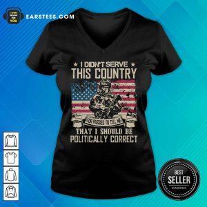 Veteran I Didn't Serve This Country For Pussies To Tell Me That I Should Be Politically Correct American Flag V-neck