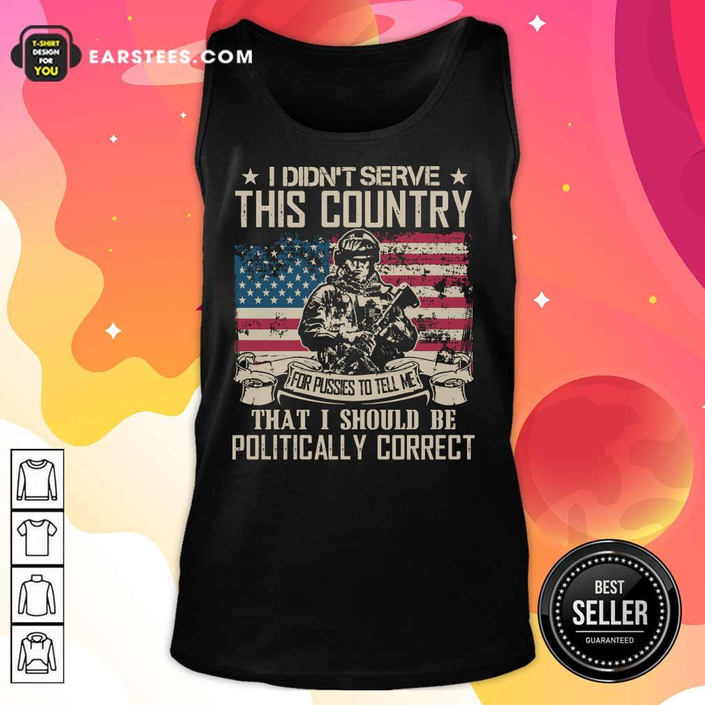 Veteran I Didn't Serve This Country For Pussies To Tell Me That I Should Be Politically Correct American Flag Tank Top