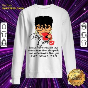 Virgo Girl Knows More Than She Says Thinks More Than She Speaks And Notices More Than You Realize Sweatshirt