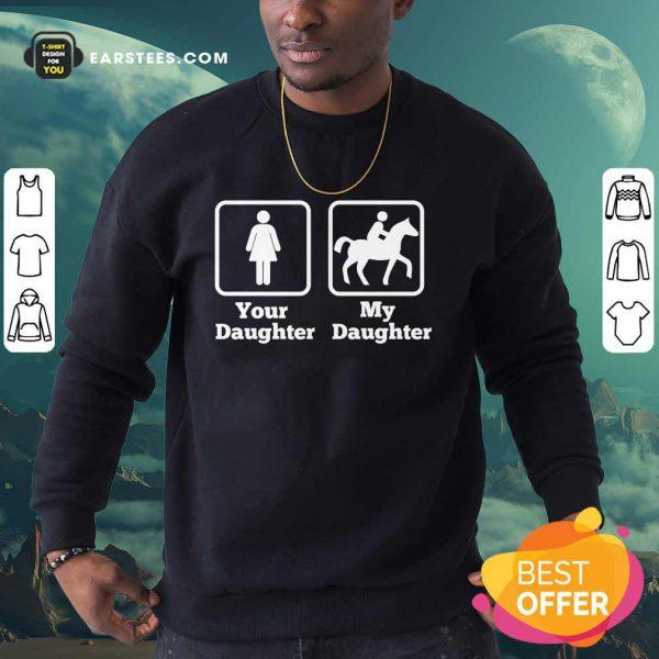 Your Daughter My Daughter Ride Horse Sweatshirt