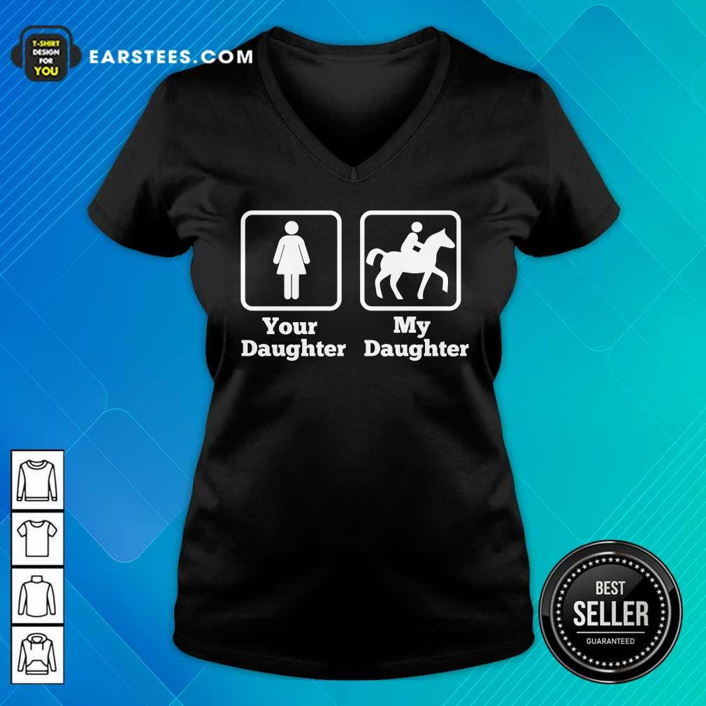 Your Daughter My Daughter Ride Horse V-neck